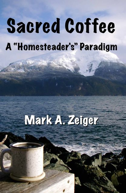 "Cover image: SACRED COFFEE: A ""HOMESTEADER'S"" PARADIGM"