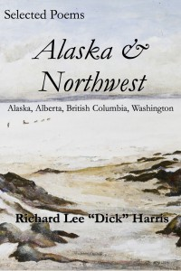 cover image: Selected Poems: Alaska & Northwest by Richard Lee Harris